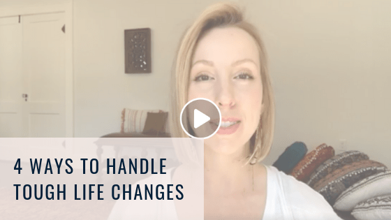 4 Ways to Handle Tough Life Change