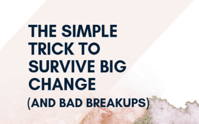The SIMPLE Trick to Survive Big Change (and Bad Breakups)